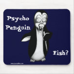 Psycho Penguin: Fish? Mouse Pad