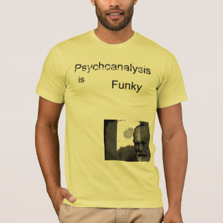 Psychoanalysis is Funky T-Shirt