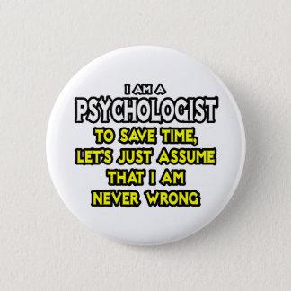 Psychologist...Assume I Am Never Wrong Button