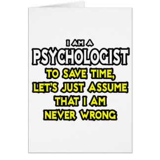 Psychologist...Assume I Am Never Wrong Greeting Card