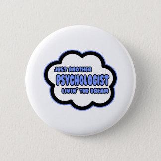Psychologist .. Livin' The Dream Pinback Button