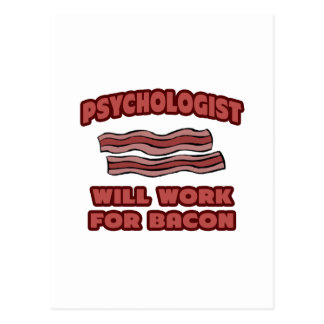 Psychologist .. Will Work For Bacon Postcard