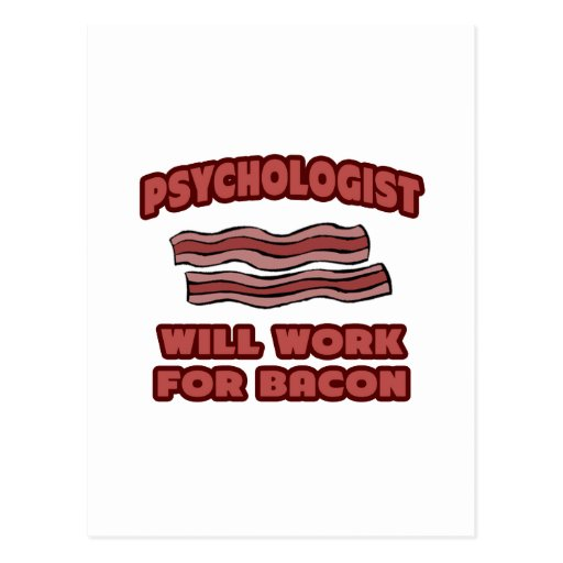Psychologist .. Will Work For Bacon Postcards