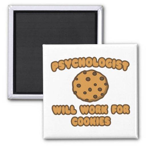 Psychologist .. Will Work for Cookies Fridge Magnet