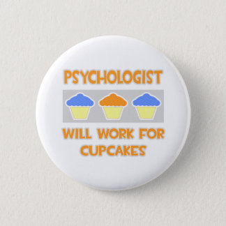 Psychologist ... Will Work For Cupcakes Pinback Button