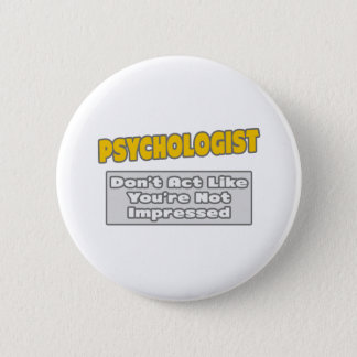 Psychologist .. You're Impressed Pinback Button
