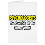 Psychologists...Cool Kids of Science World Greeting Cards