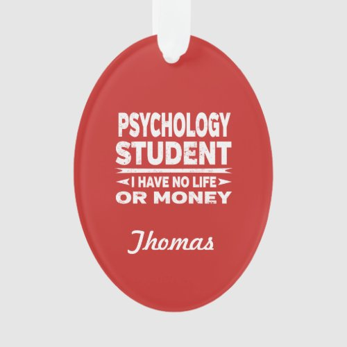 Psychology College Student No Life or Money Ornament