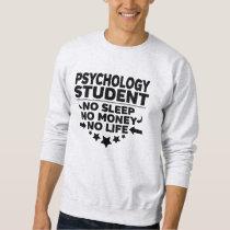Psychology College Student No Life or Money Sweatshirt