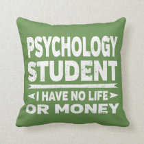 Psychology College Student No Life or Money Throw Pillow