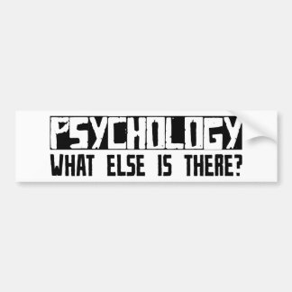 Psychology What Else Is There? Bumper Sticker