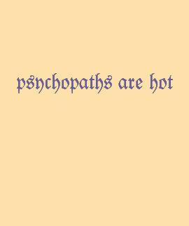 Psychopaths are hot light blue on sun tshirt