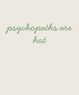 Psychopaths are hot (lime green on ivory) tee shirts