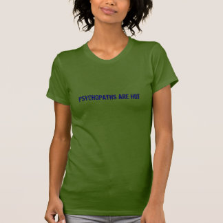 Psychopaths are hot (very dark blue on olive) shirt