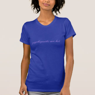 Psychopaths are hot (very light violet on lapis) shirt