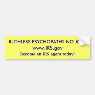 Psychopaths Take Notice! The IRS Needs You! Bumper Sticker
