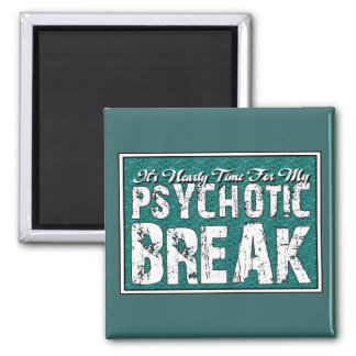 Psychotic and Mental Health Humor 2 Inch Square Magnet