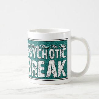 Psychotic and Mental Health Humor Coffee Mug