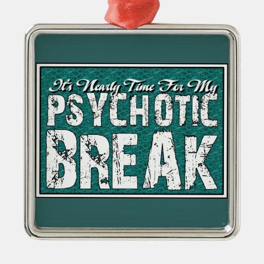 Psychotic and Mental Health Humor Metal Ornament