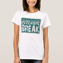 Psychotic and Mental Health Humor T-Shirt
