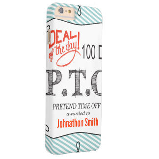 PTO PRETEND TIME OFF BARELY THERE iPhone 6 PLUS CASE