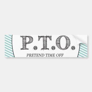 PTO PRETEND TIME OFF BUMPER STICKER