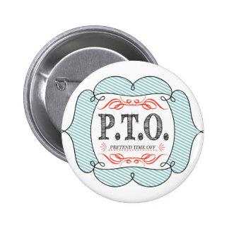 PTO PRETEND TIME OFF 2 INCH ROUND BUTTON