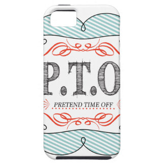 PTO PRETEND TIME OFF iPhone 5 CASES