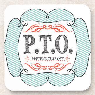 PTO PRETEND TIME OFF DRINK COASTER
