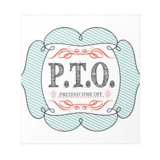 PTO PRETEND TIME OFF NOTE PAD