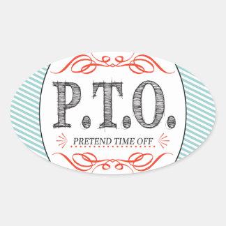 PTO PRETEND TIME OFF OVAL STICKER