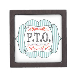 PTO PRETEND TIME OFF PREMIUM KEEPSAKE BOX