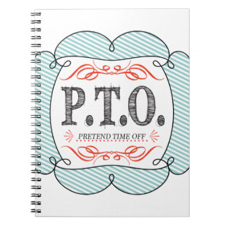 PTO PRETEND TIME OFF SPIRAL NOTEBOOKS