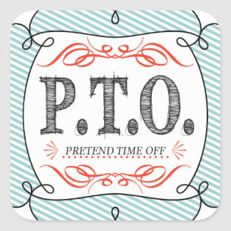 PTO PRETEND TIME OFF SQUARE STICKER