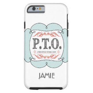 PTO PRETEND TIME OFF TOUGH iPhone 6 CASE