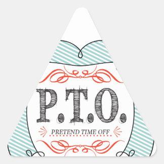PTO PRETEND TIME OFF TRIANGLE STICKER