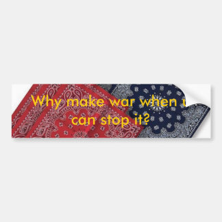 pTRU1-3410049dt, Why make war when u can stop it? Bumper Sticker