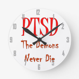 PTSD, THE DEMONS NEVER DIE ROUND CLOCK