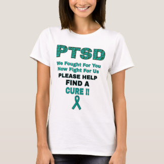 PTSD We Fought For You... T-Shirt