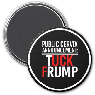 PUBLIC CERVIX ANNOUNCEMENT - TUCK FRUMP - - white  Magnet