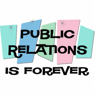 Public Relations Is Forever Acrylic Cut Outs