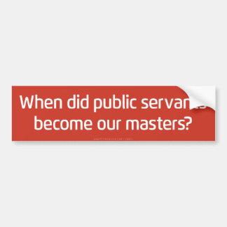 Public Servants to Masters Bumper Sticker