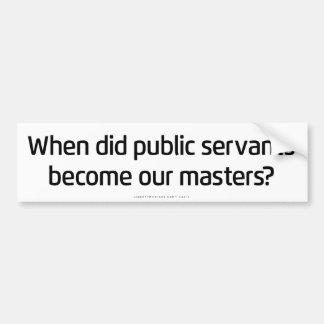 Public Servants to Masters Bumper Sticker Car Bumper Sticker