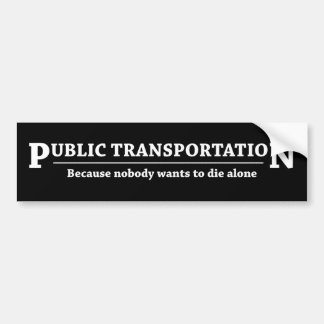 Public Transportation because nobody wants to die Bumper Sticker