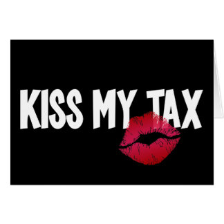 Pucker Up! Kiss My Tax! Card