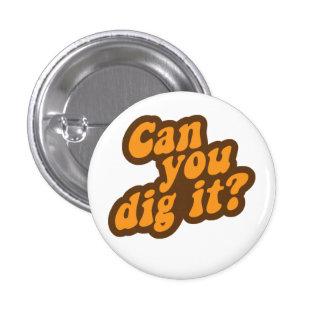 ¿Puede usted cavarlo? Pin Redondo De 1 Pulgada