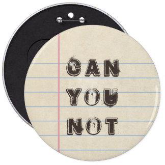 """""""Puede usted no"""" el botón de papel de Pin Redondo De 6 Pulgadas"""
