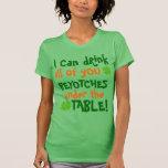 ¡Puedo beberle debajo de la tabla! Camiseta