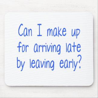 ¿Puedo compensar la llegada tarde yéndose temprano Mousepads