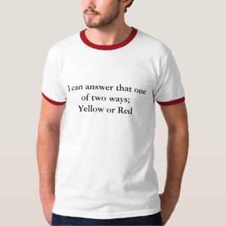 Puedo contestar aquélla de dos maneras; Amarillo o Camisas